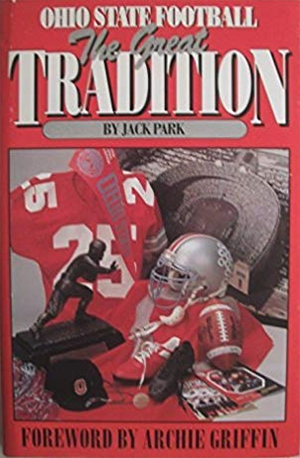 Ohio State Football: The Great Tradition - by Jack Park